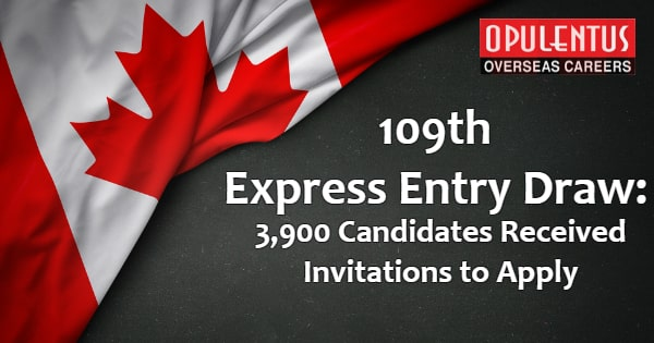 109th Express Entry Draw: 3,900 Candidates Received Invitations to Apply