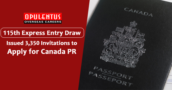 115th Express Entry Draw: Issued 3,350 Invitations to Apply for Canada PR