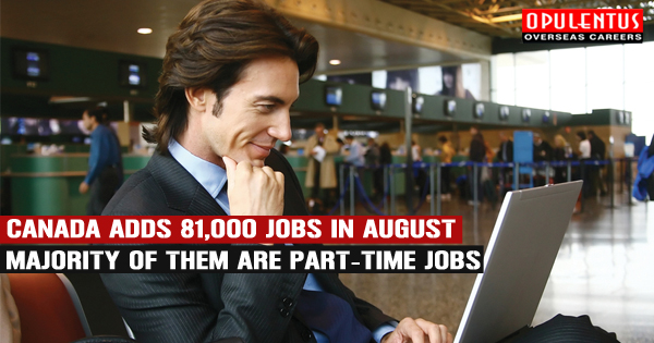 Canada Adds 81,000 Jobs in August Majority of them are Part-Time Jobs