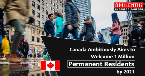 Canada Ambitiously Aims to Welcome 1 Million Permanent Residents by 2021