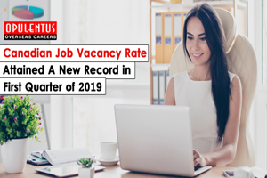 Canadian Job Vacancy Rate Attained A New Record in First Quarter of 2019