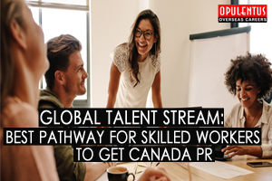 Global Talent Stream: Best Pathway for Skilled Workers to Get Canada PR