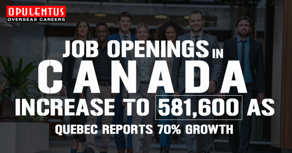 Job Openings in Canada Increase to 581,600 as Quebec Reports 70% Growth