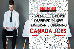 Tremendous Growth Observed in New Immigrants Obtaining Canada Jobs