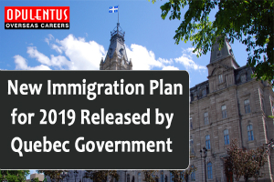 New Immigration Plan for 2019 released by quebec government